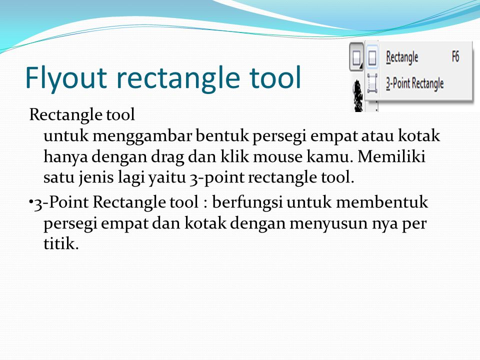 Flyout rectangle tool Rectangle tool untuk menggambar bentuk persegi empat atau kotak hanya dengan drag dan klik mouse kamu. Memiliki satu jenis lagi