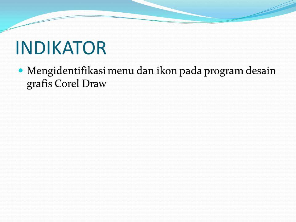 INDIKATOR  Mengidentifikasi menu dan ikon pada program desain grafis Corel Draw