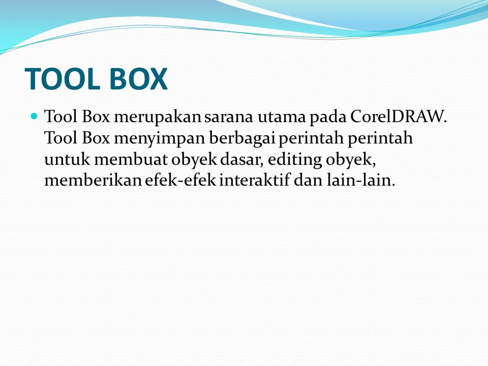  Tool Box merupakan sarana utama pada CorelDRAW. Tool Box menyimpan berbagai perintah perintah untuk membuat obyek dasar, editing obyek, memberikan e