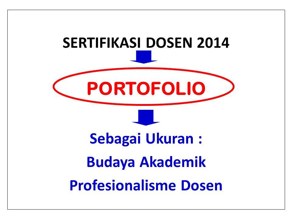 SERTIFIKASI DOSEN 2014 PORTOFOLIO Sebagai Ukuran : Budaya Akademik Profesionalisme Dosen