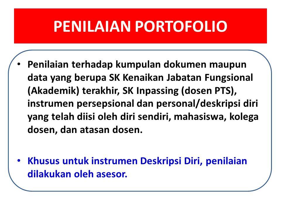 PENILAIAN PORTOFOLIO • Penilaian terhadap kumpulan dokumen maupun data yang berupa SK Kenaikan Jabatan Fungsional (Akademik) terakhir, SK Inpassing (d