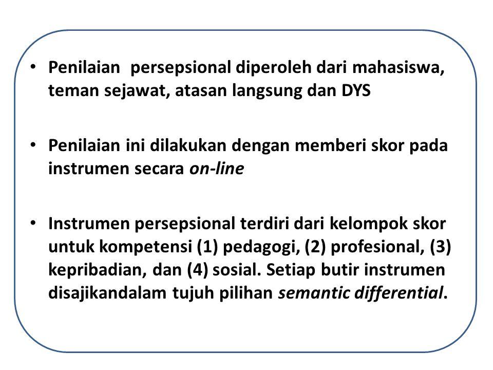 • Penilaian persepsional diperoleh dari mahasiswa, teman sejawat, atasan langsung dan DYS • Penilaian ini dilakukan dengan memberi skor pada instrumen