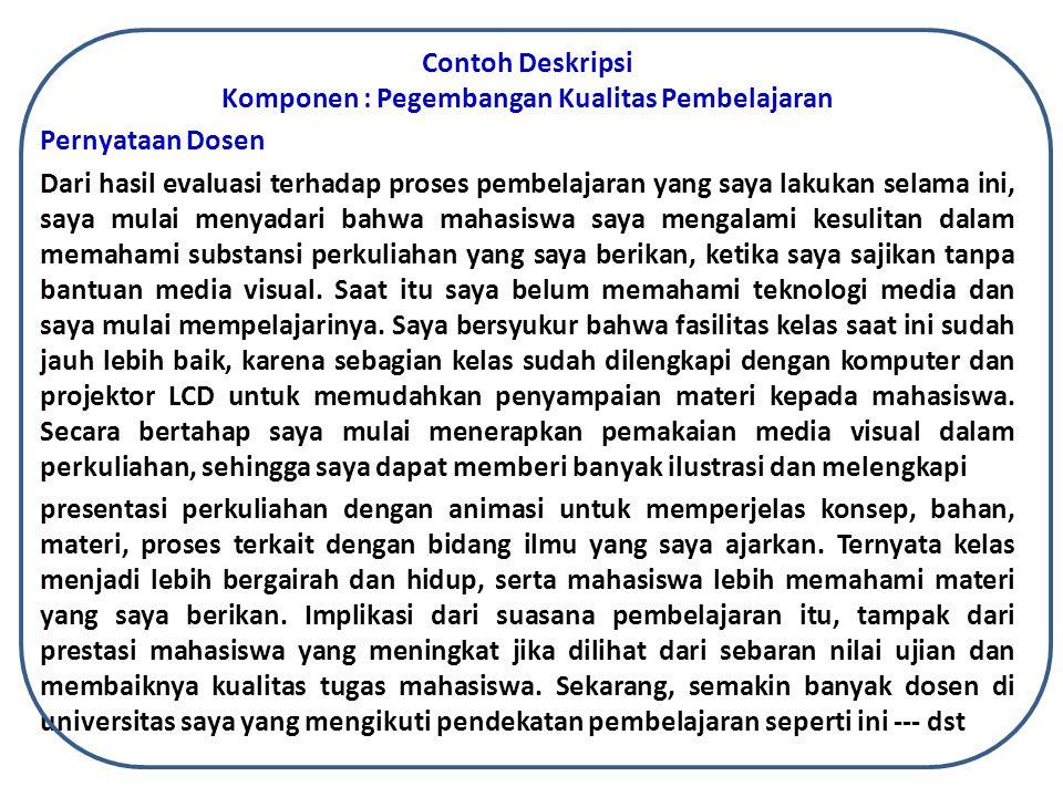 Contoh Deskripsi Komponen : Pegembangan Kualitas Pembelajaran Pernyataan Dosen Dari hasil evaluasi terhadap proses pembelajaran yang saya lakukan sela