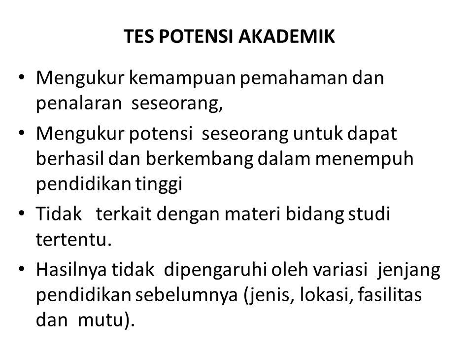 • Mengukur kemampuan pemahaman dan penalaran seseorang, • Mengukur potensi seseorang untuk dapat berhasil dan berkembang dalam menempuh pendidikan tin