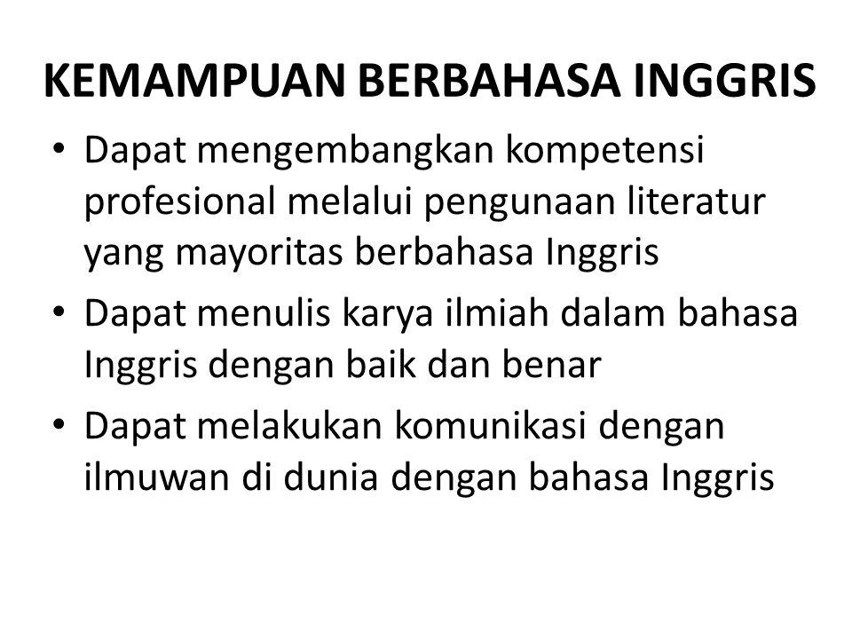 • Dapat mengembangkan kompetensi profesional melalui pengunaan literatur yang mayoritas berbahasa Inggris • Dapat menulis karya ilmiah dalam bahasa In
