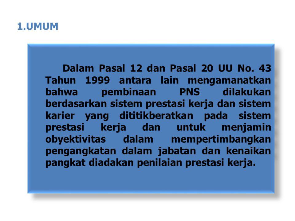 Dalam Pasal 12 dan Pasal 20 UU No. 43 Tahun 1999 antara lain mengamanatkan bahwa pembinaan PNS dilakukan berdasarkan sistem prestasi kerja dan sistem