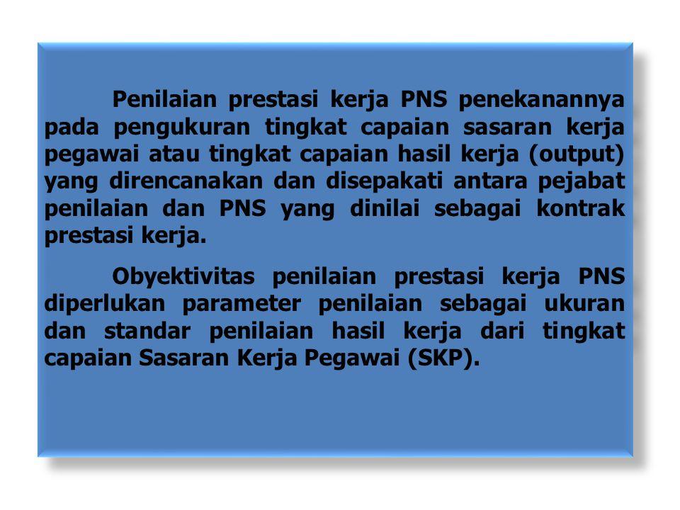 Penilaian prestasi kerja PNS penekanannya pada pengukuran tingkat capaian sasaran kerja pegawai atau tingkat capaian hasil kerja (output) yang direnca