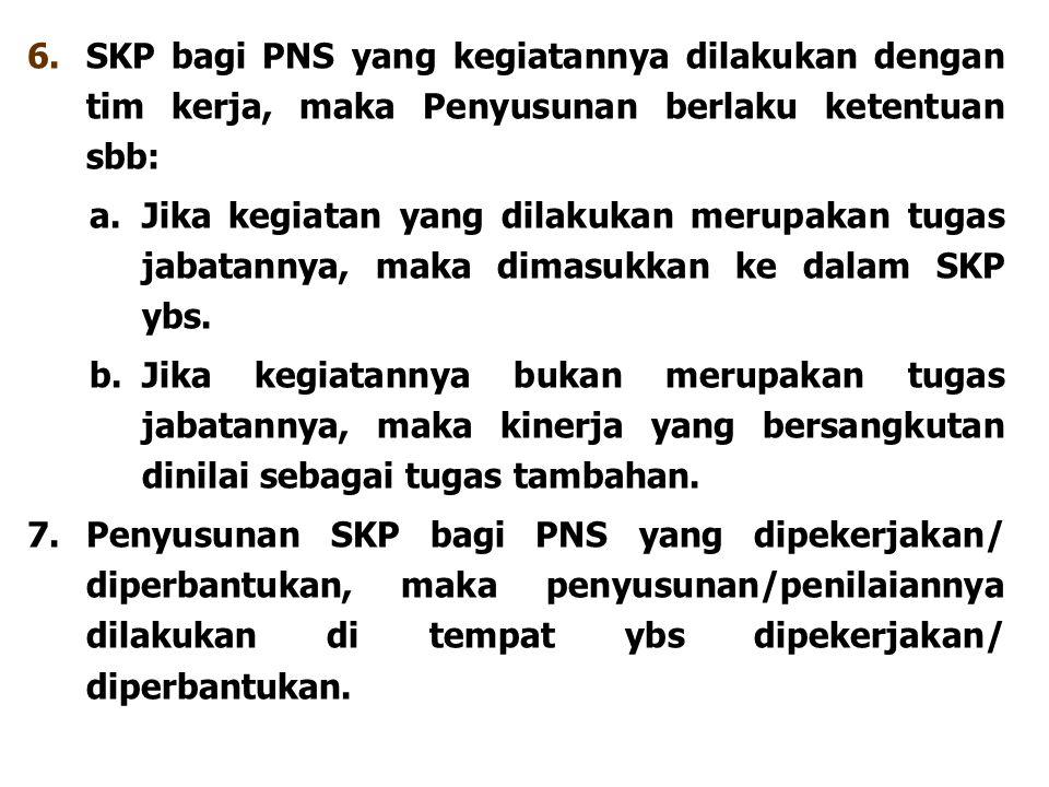 6. SKP bagi PNS yang kegiatannya dilakukan dengan tim kerja, maka Penyusunan berlaku ketentuan sbb: a.Jika kegiatan yang dilakukan merupakan tugas jab
