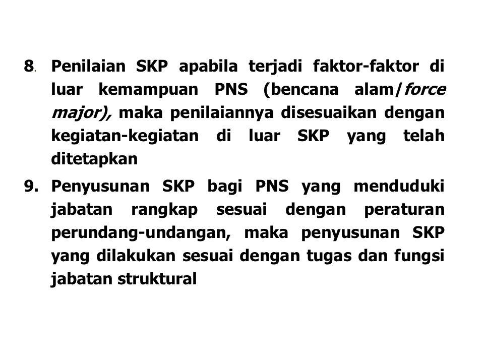 8. Penilaian SKP apabila terjadi faktor-faktor di luar kemampuan PNS (bencana alam/force major), maka penilaiannya disesuaikan dengan kegiatan-kegiata