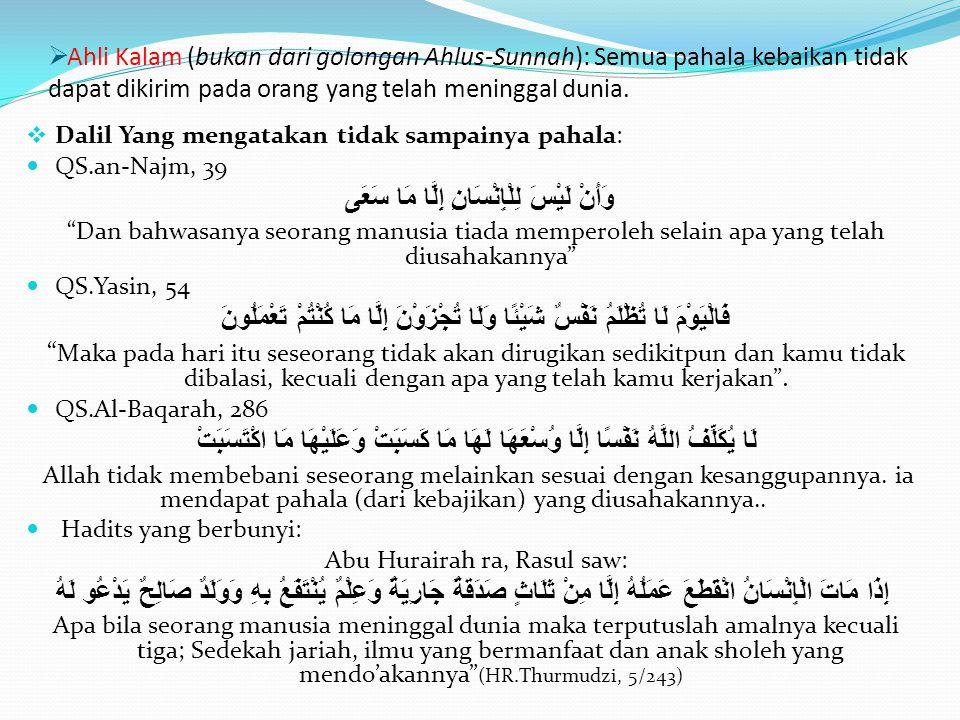  Ahli Kalam (bukan dari golongan Ahlus-Sunnah): Semua pahala kebaikan tidak dapat dikirim pada orang yang telah meninggal dunia.  Dalil Yang mengata