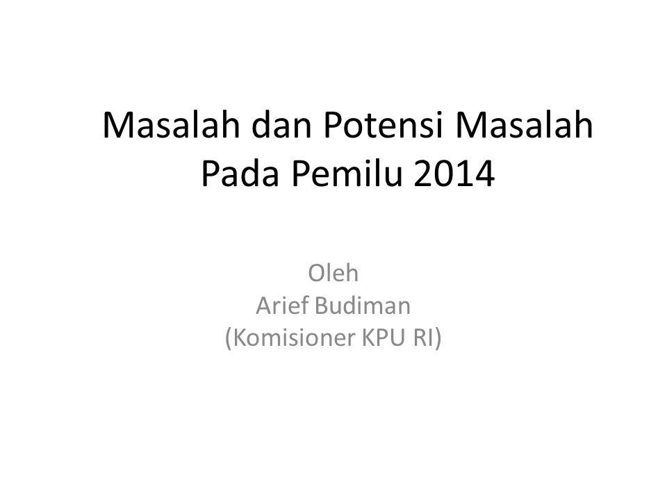 Masalah dan Potensi Masalah Pada Pemilu 2014 Oleh Arief Budiman (Komisioner KPU RI)