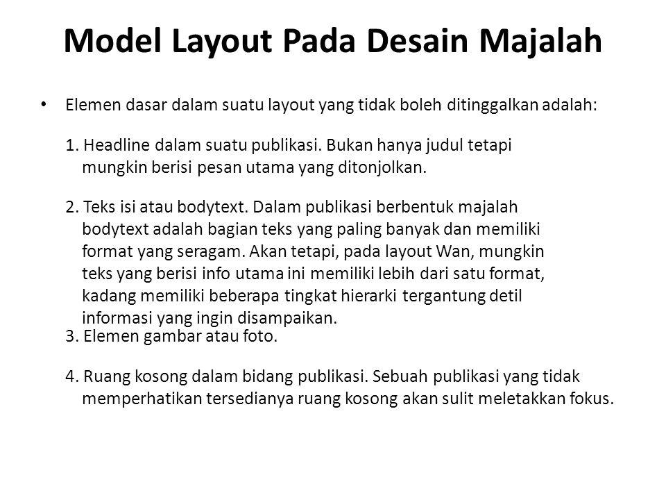 Model Layout Pada Desain Majalah • Elemen dasar dalam suatu layout yang tidak boleh ditinggalkan adalah: 1. Headline dalam suatu publikasi. Bukan hany