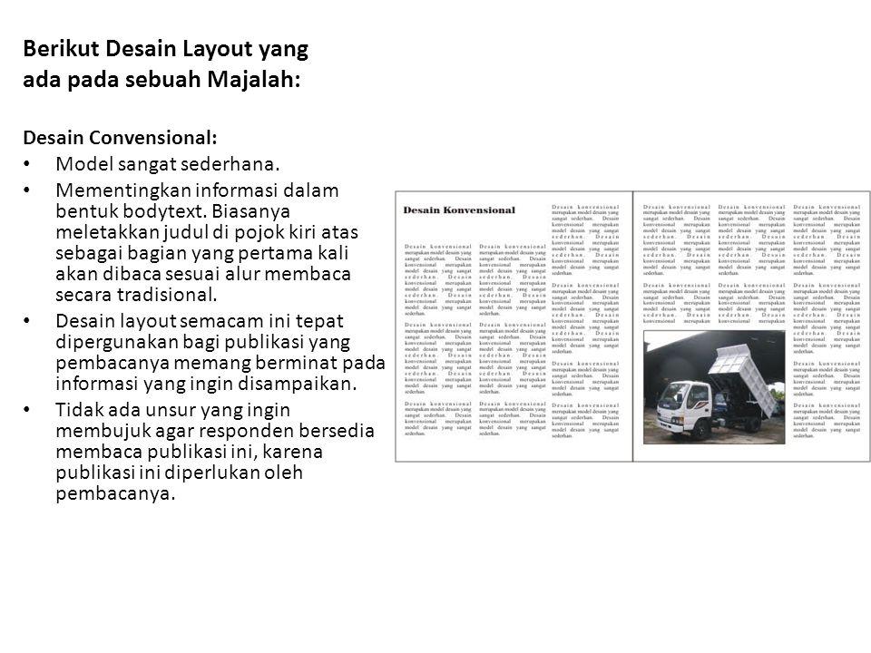 Berikut Desain Layout yang ada pada sebuah Majalah: Desain Convensional: • Model sangat sederhana. • Mementingkan informasi dalam bentuk bodytext. Bia