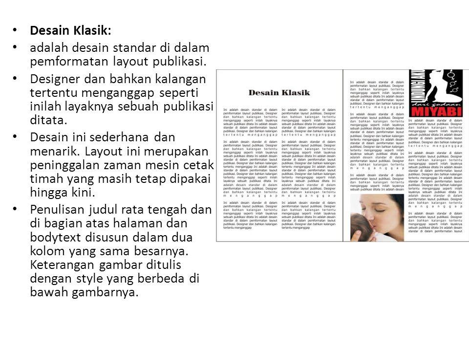 • Desain Klasik: • adalah desain standar di dalam pemformatan layout publikasi.