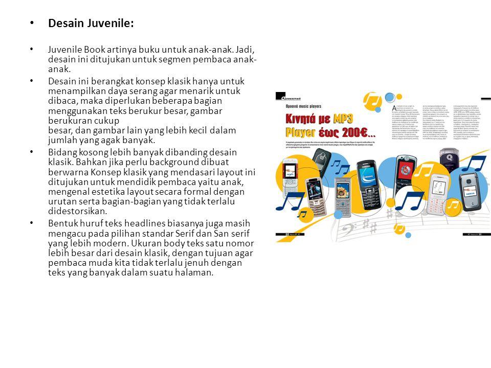 • Desain Juvenile: • Juvenile Book artinya buku untuk anak-anak. Jadi, desain ini ditujukan untuk segmen pembaca anak- anak. • Desain ini berangkat ko