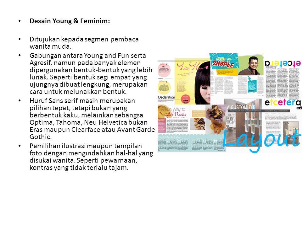 • Desain Young & Feminim: • Ditujukan kepada segmen pembaca wanita muda. • Gabungan antara Young and Fun serta Agresif, namun pada banyak elemen diper