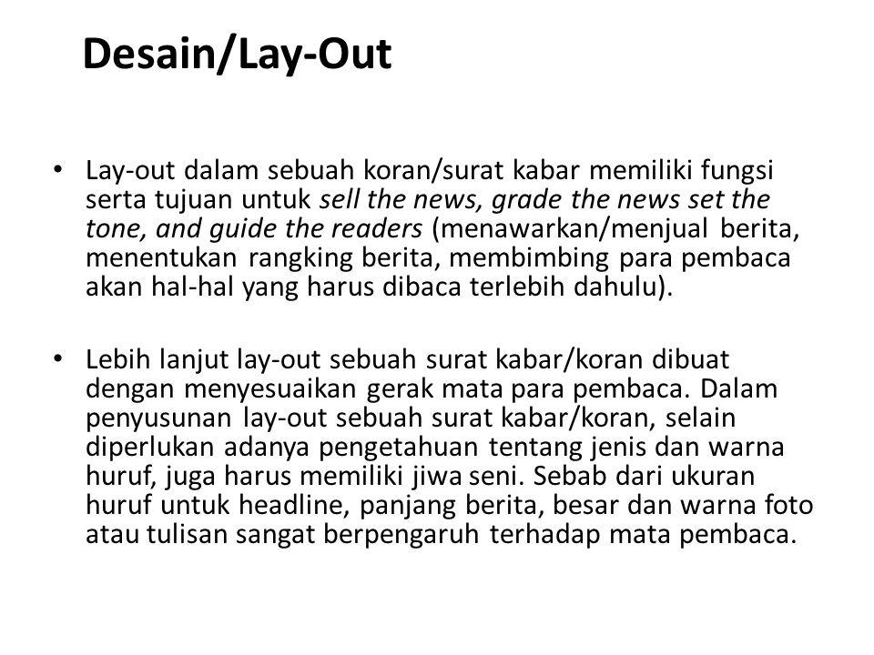 Desain/Lay-Out • Lay-out dalam sebuah koran/surat kabar memiliki fungsi serta tujuan untuk sell the news, grade the news set the tone, and guide the readers (menawarkan/menjual berita, menentukan rangking berita, membimbing para pembaca akan hal-hal yang harus dibaca terlebih dahulu).