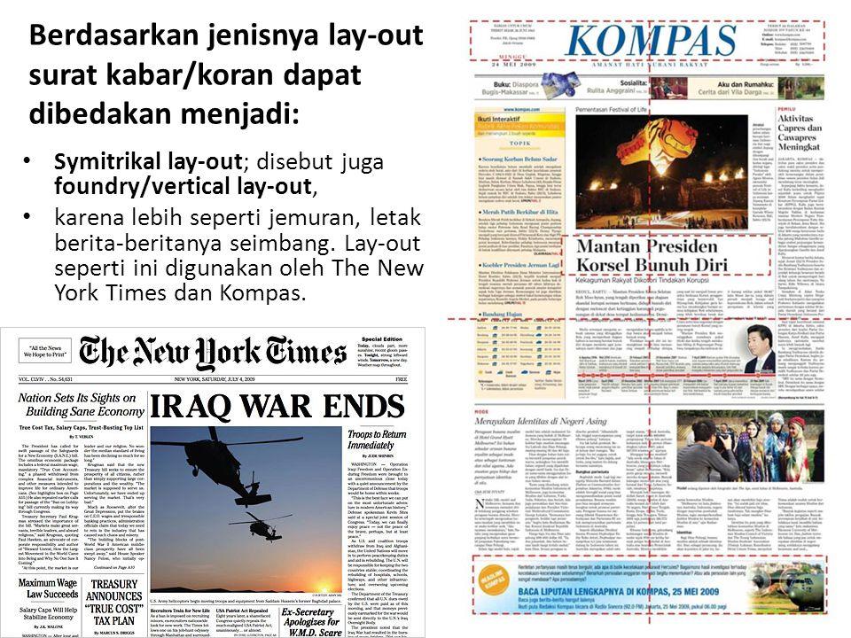 Berdasarkan jenisnya lay-out surat kabar/koran dapat dibedakan menjadi: • Symitrikal lay-out; disebut juga foundry/vertical lay-out, • karena lebih seperti jemuran, letak berita-beritanya seimbang.