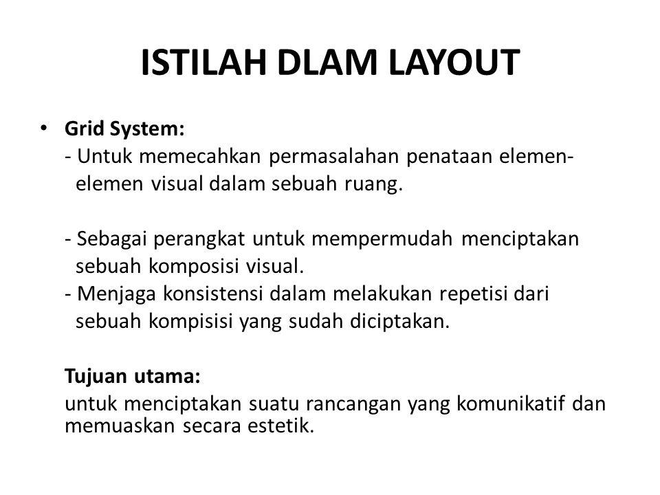 ISTILAH DLAM LAYOUT • Grid System: - Untuk memecahkan permasalahan penataan elemen- elemen visual dalam sebuah ruang. - Sebagai perangkat untuk memper