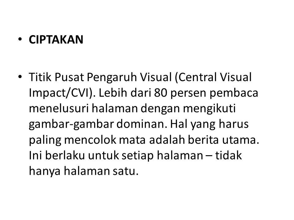 • CIPTAKAN • Titik Pusat Pengaruh Visual (Central Visual Impact/CVI). Lebih dari 80 persen pembaca menelusuri halaman dengan mengikuti gambar-gambar d