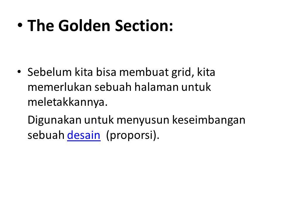 • The Golden Section: • Sebelum kita bisa membuat grid, kita memerlukan sebuah halaman untuk meletakkannya. Digunakan untuk menyusun keseimbangan sebu