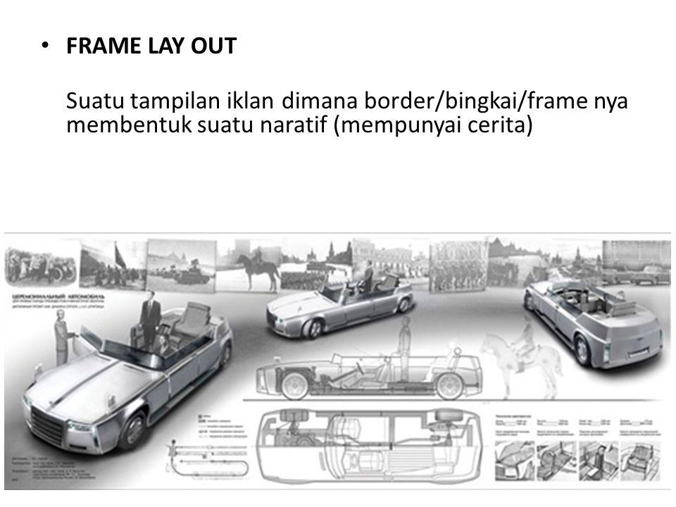 • FRAME LAY OUT Suatu tampilan iklan dimana border/bingkai/frame nya membentuk suatu naratif (mempunyai cerita)