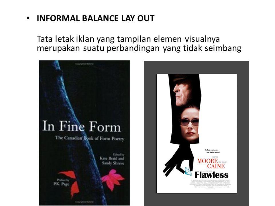 • INFORMAL BALANCE LAY OUT Tata letak iklan yang tampilan elemen visualnya merupakan suatu perbandingan yang tidak seimbang