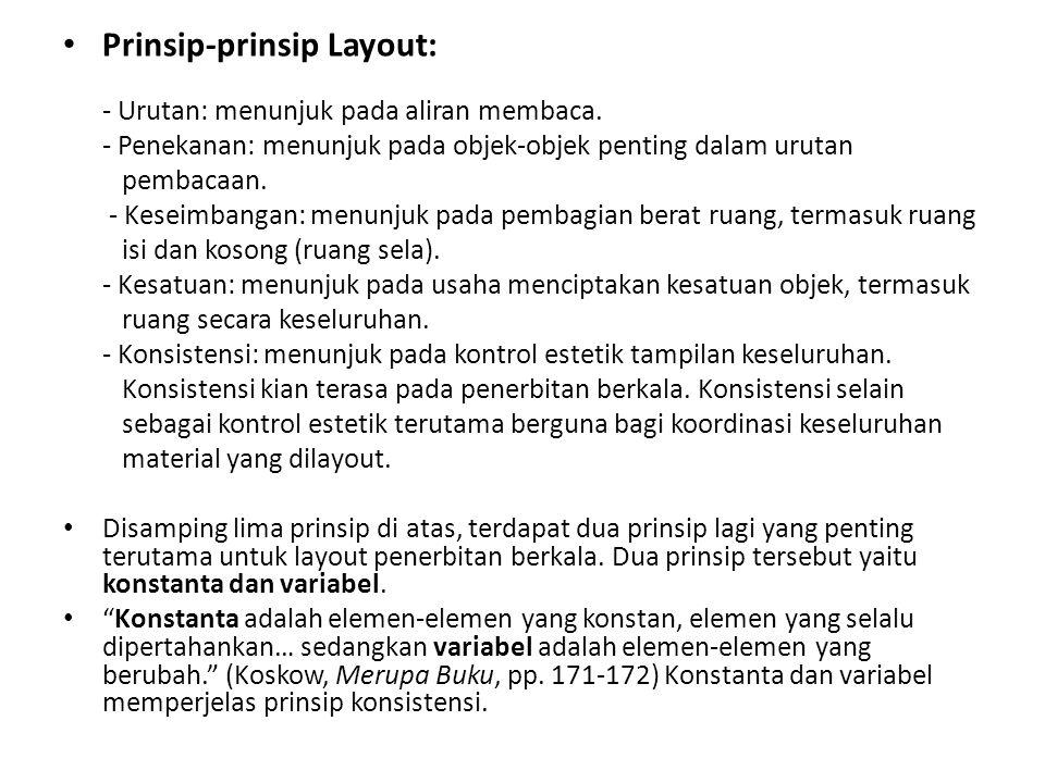 • Prinsip-prinsip Layout: - Urutan: menunjuk pada aliran membaca. - Penekanan: menunjuk pada objek-objek penting dalam urutan pembacaan. - Keseimbanga