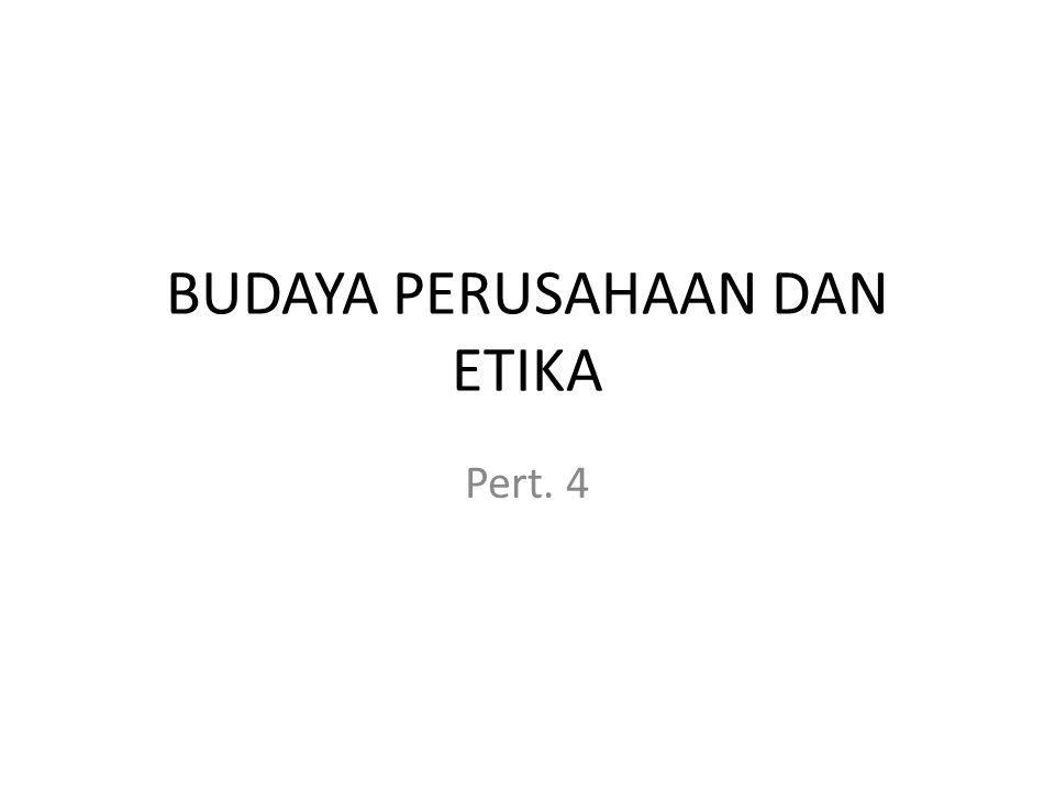 BUDAYA PERUSAHAAN DAN ETIKA Pert. 4