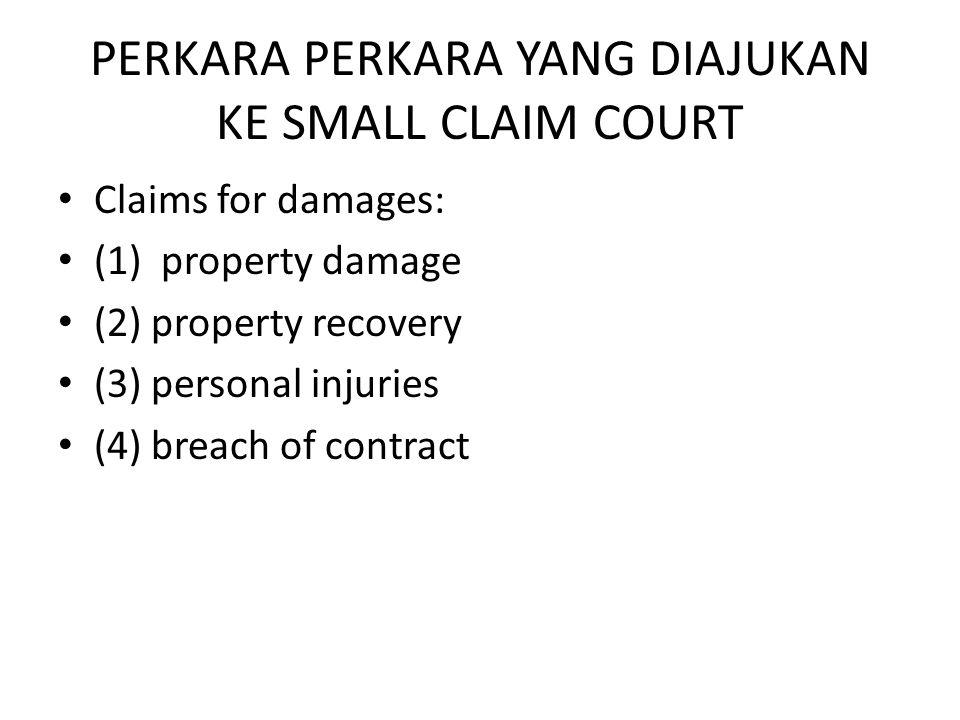 PERKARA PERKARA YANG DIAJUKAN KE SMALL CLAIM COURT • Claims for damages: • (1) property damage • (2) property recovery • (3) personal injuries • (4) b