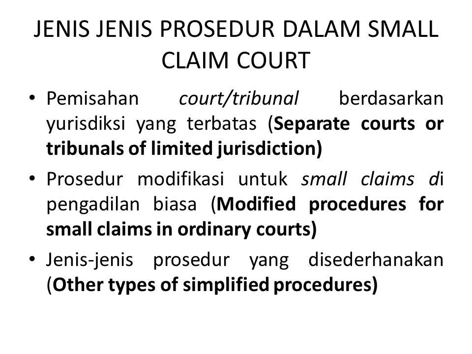 JENIS JENIS PROSEDUR DALAM SMALL CLAIM COURT • Pemisahan court/tribunal berdasarkan yurisdiksi yang terbatas (Separate courts or tribunals of limited