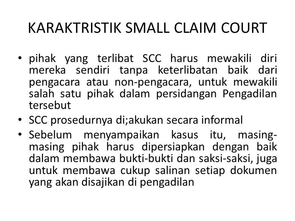 KARAKTRISTIK SMALL CLAIM COURT • pihak yang terlibat SCC harus mewakili diri mereka sendiri tanpa keterlibatan baik dari pengacara atau non-pengacara,