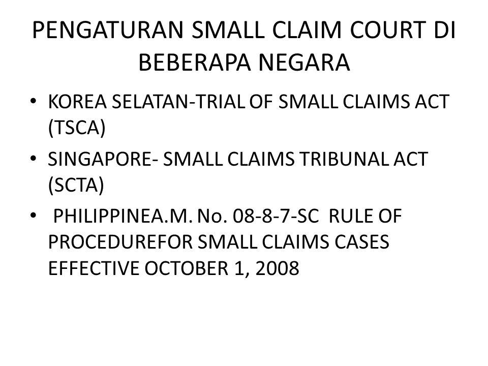 PENGATURAN SMALL CLAIM COURT DI BEBERAPA NEGARA • KOREA SELATAN-TRIAL OF SMALL CLAIMS ACT (TSCA) • SINGAPORE- SMALL CLAIMS TRIBUNAL ACT (SCTA) • PHILI