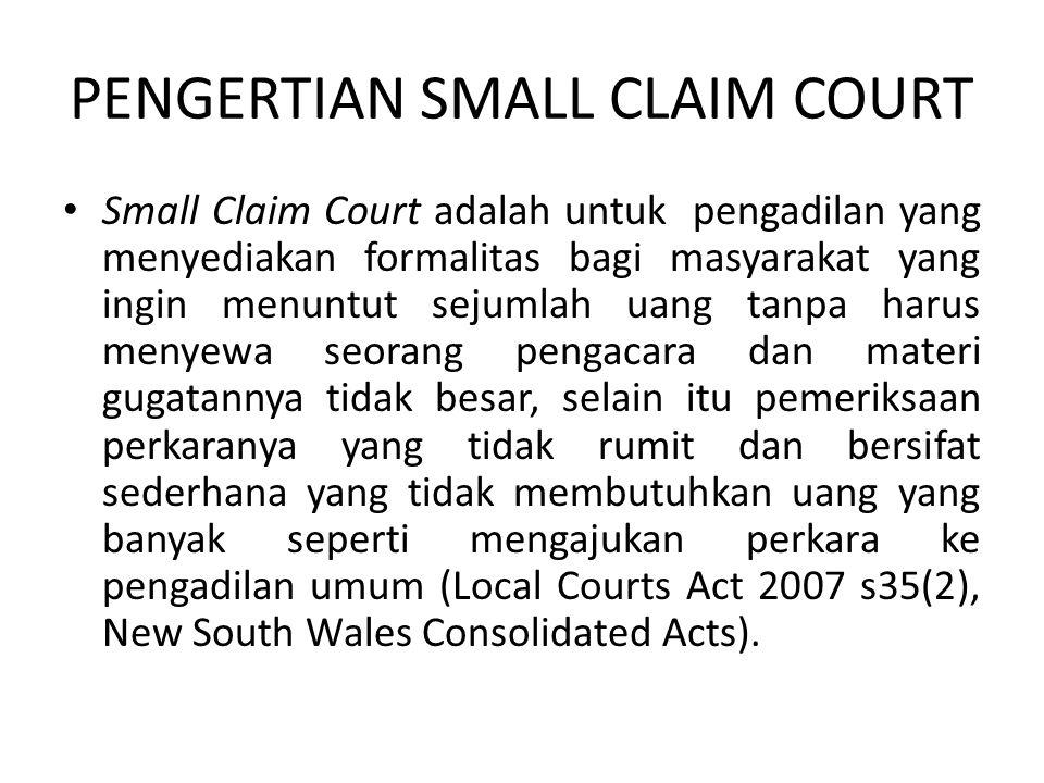 TUJUAN SMALL CLAIM COURT • Small Claim Court adalah untuk dapat menyelesaikan perkara gugatan dengan waktu yang cepat, biaya murah dan menghindari proses berperkara yang kompleks dan formal • Small Claim Court merupakan suatu lembaga hukum yang dimaksudkan untuk memberikan solusi yang cepat dan ekonomis untuk menyelesaikan sengketa yang tidak membutuhkan biaya yang mahal