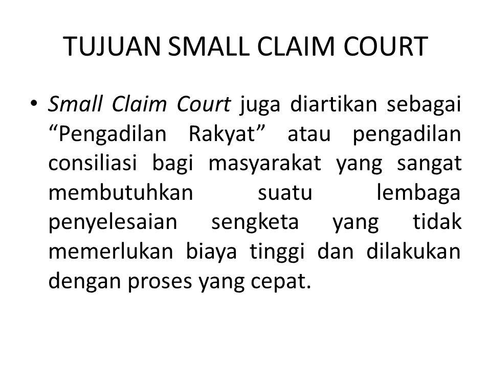 "TUJUAN SMALL CLAIM COURT • Small Claim Court juga diartikan sebagai ""Pengadilan Rakyat"" atau pengadilan consiliasi bagi masyarakat yang sangat membutu"