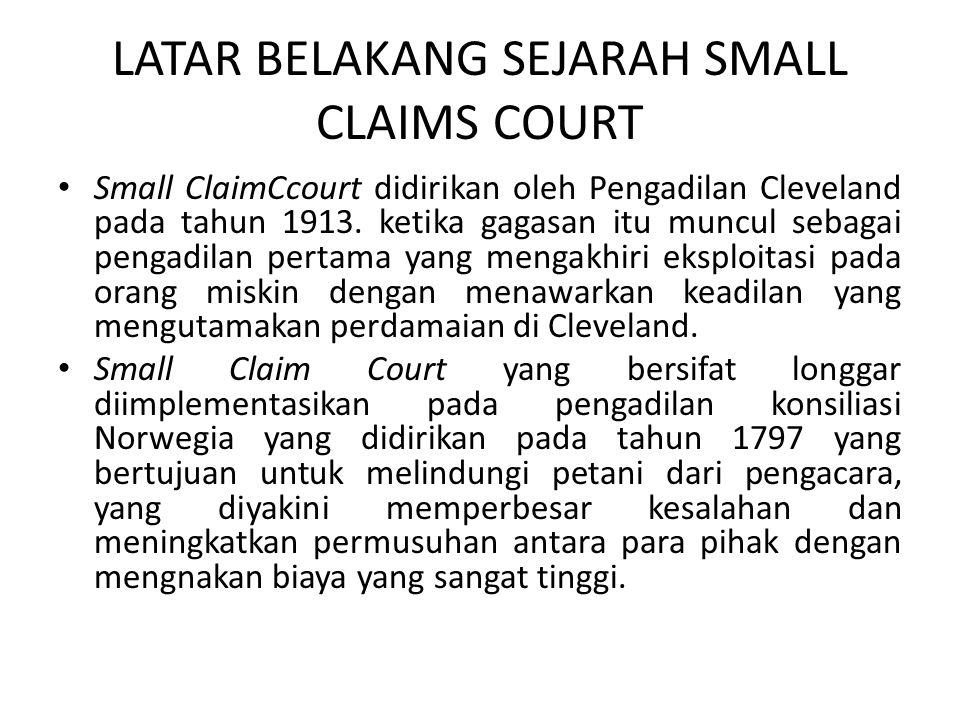 LATAR BELAKANG SEJARAH SMALL CLAIMS COURT • Small ClaimCcourt didirikan oleh Pengadilan Cleveland pada tahun 1913. ketika gagasan itu muncul sebagai p
