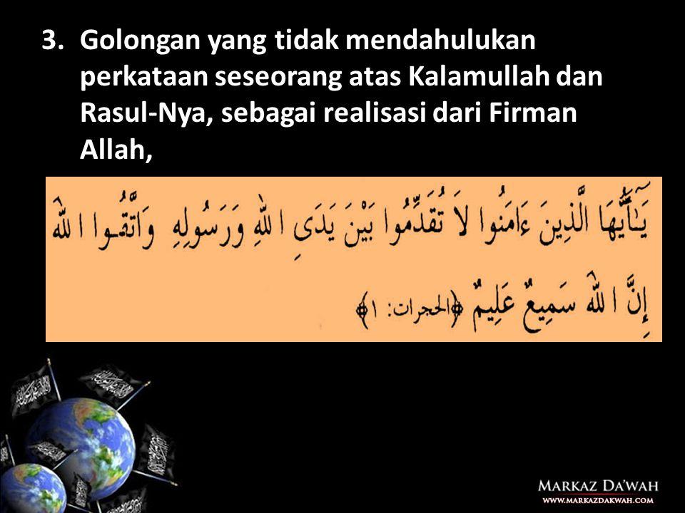 2.Golongan yang kembali merujuk kepada Kalamullah dan Rasul-Nya tatkala terjadi perselisihan dan pertentangan diantara mereka, sebagai realisasi dari firman Allah,