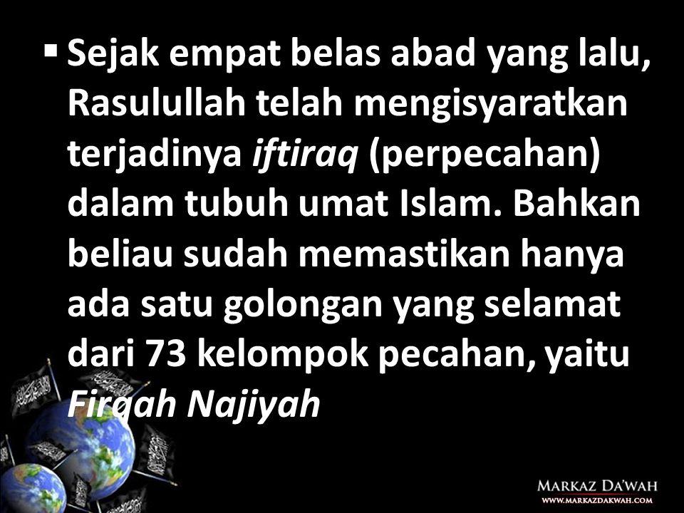  Sejak empat belas abad yang lalu, Rasulullah telah mengisyaratkan terjadinya iftiraq (perpecahan) dalam tubuh umat Islam.