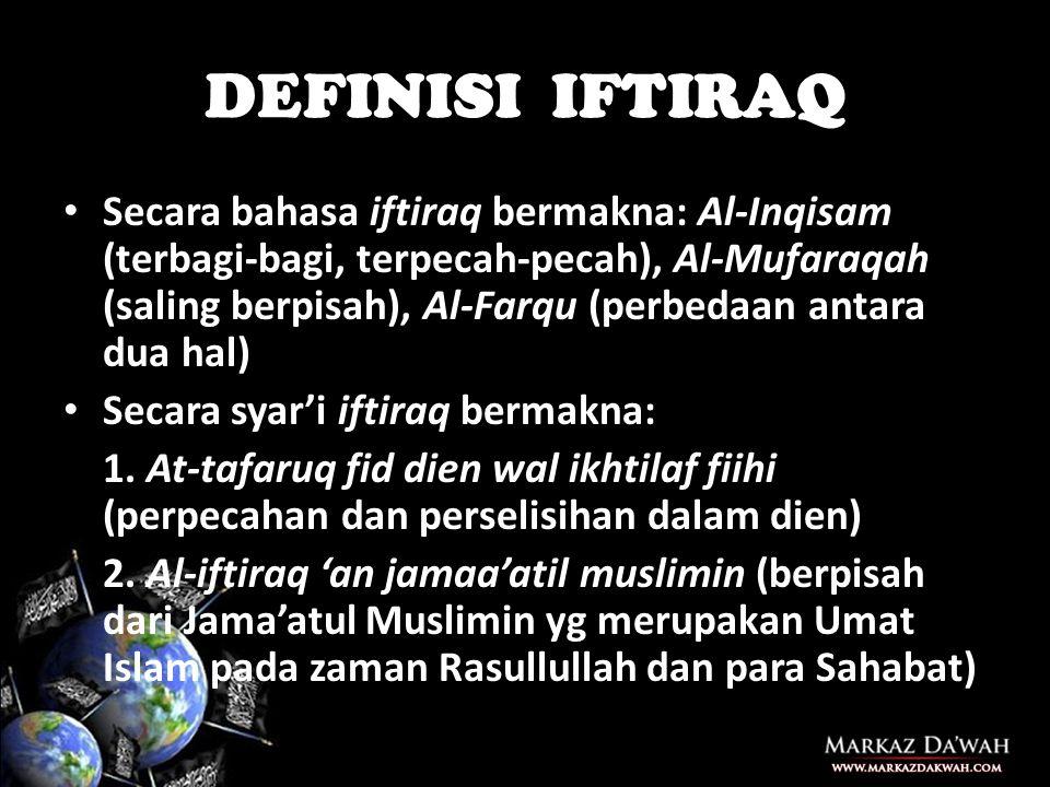 DEFINISI IFTIRAQ • Secara bahasa iftiraq bermakna: Al-Inqisam (terbagi-bagi, terpecah-pecah), Al-Mufaraqah (saling berpisah), Al-Farqu (perbedaan antara dua hal) • Secara syar'i iftiraq bermakna: 1.