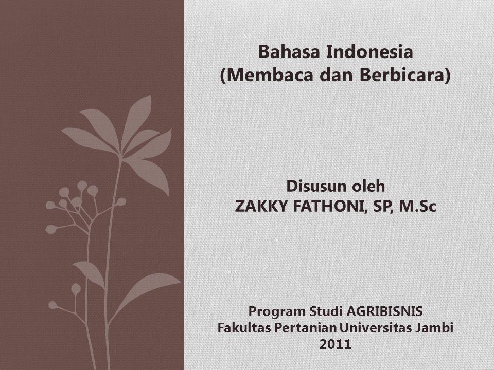 Bahasa Indonesia (Membaca dan Berbicara) Disusun oleh ZAKKY FATHONI, SP, M.Sc Program Studi AGRIBISNIS Fakultas Pertanian Universitas Jambi 2011