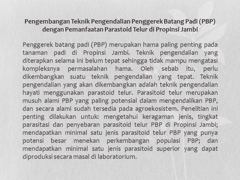 Penggerek batang padi (PBP) merupakan hama paling penting pada tanaman padi di Propinsi Jambi. Teknik pengendalian yang diterapkan selama ini belum te