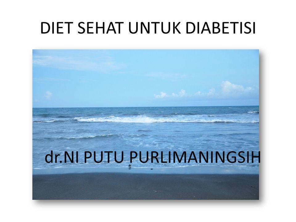 DIET SEHAT UNTUK DIABETISI dr.NI PUTU PURLIMANINGSIH