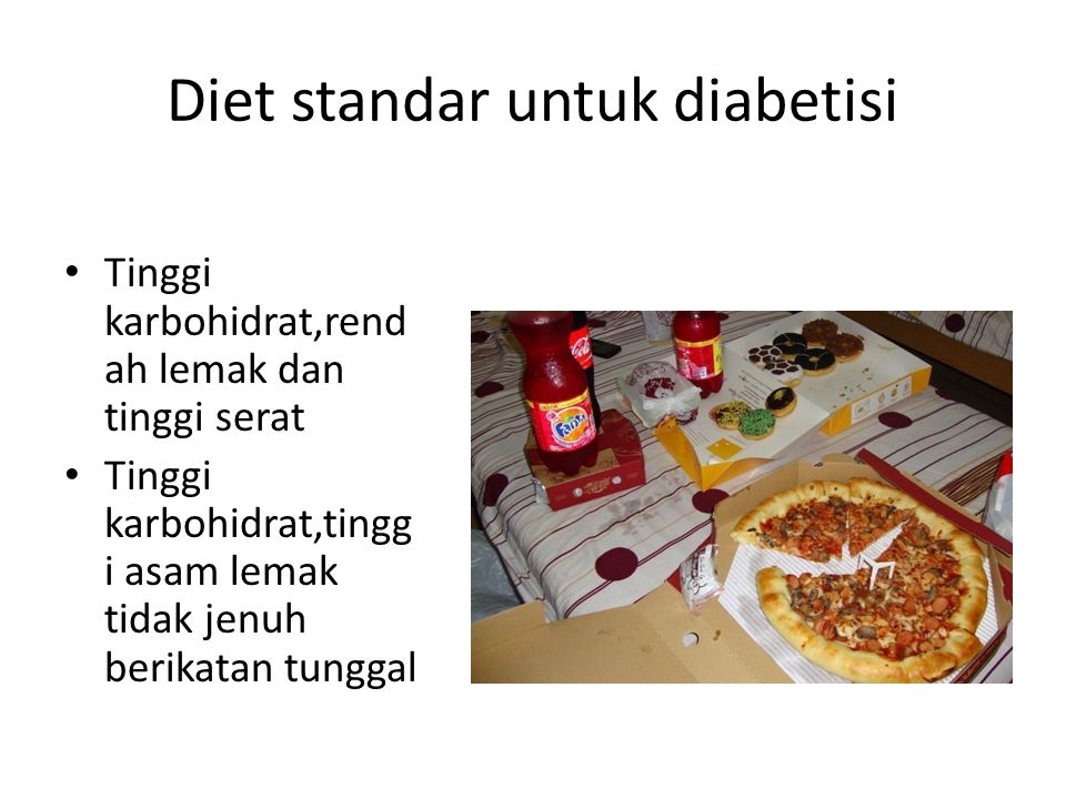 Diet standar untuk diabetisi • Tinggi karbohidrat,rend ah lemak dan tinggi serat • Tinggi karbohidrat,tingg i asam lemak tidak jenuh berikatan tunggal