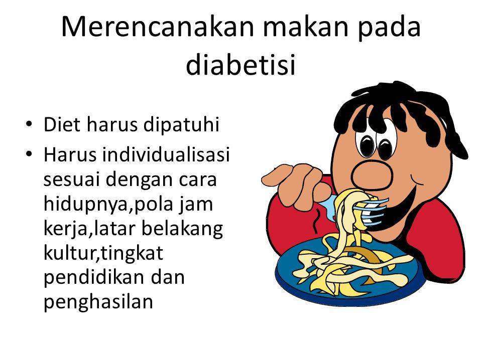 Merencanakan makan pada diabetisi • Diet harus dipatuhi • Harus individualisasi sesuai dengan cara hidupnya,pola jam kerja,latar belakang kultur,tingk