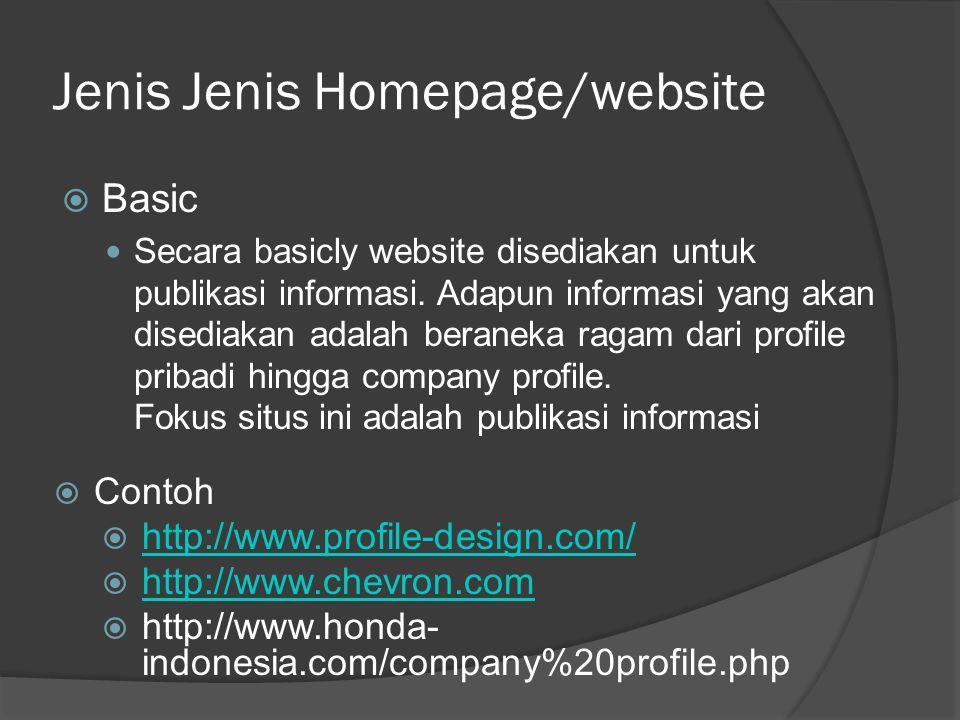Jenis Jenis Homepage/website  Basic  Secara basicly website disediakan untuk publikasi informasi.