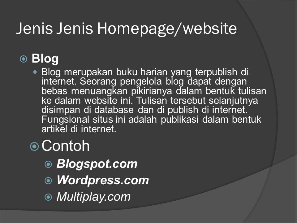 Jenis Jenis Homepage/website  Blog  Blog merupakan buku harian yang terpublish di internet.