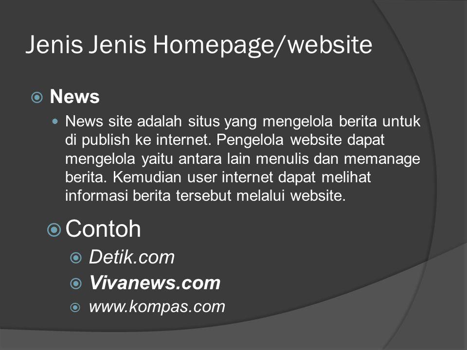 Jenis Jenis Homepage/website  News  News site adalah situs yang mengelola berita untuk di publish ke internet.