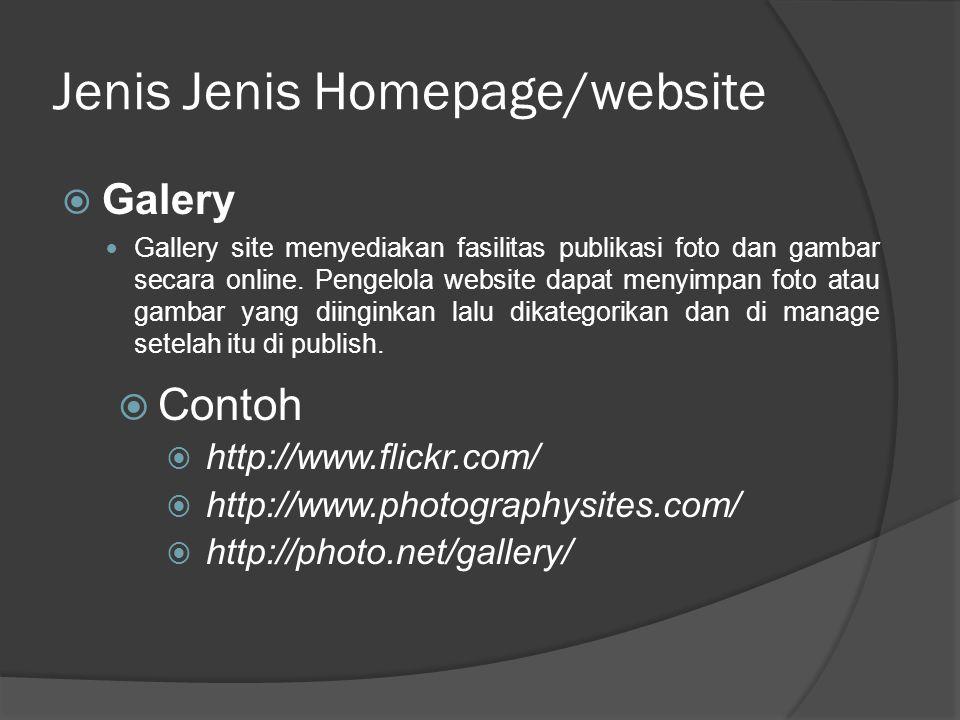 Jenis Jenis Homepage/website  Galery  Gallery site menyediakan fasilitas publikasi foto dan gambar secara online.