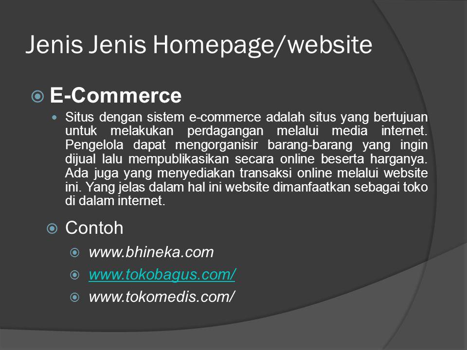 Jenis Jenis Homepage/website  E-Commerce  Situs dengan sistem e-commerce adalah situs yang bertujuan untuk melakukan perdagangan melalui media internet.
