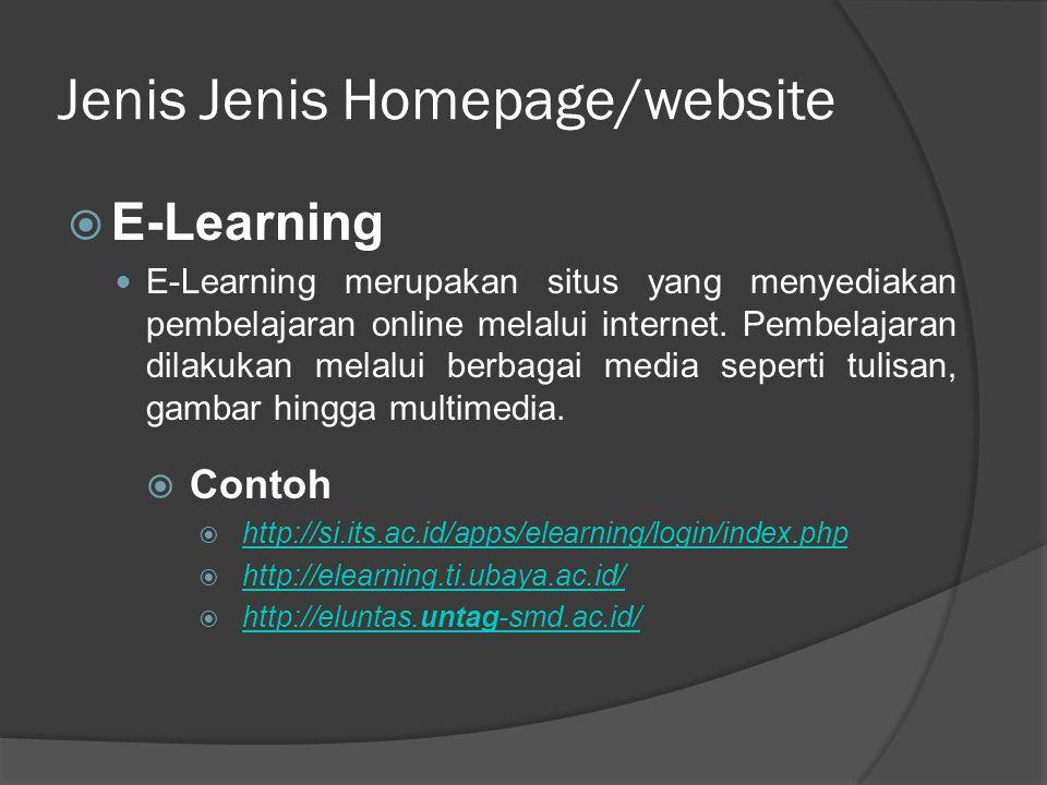 Jenis Jenis Homepage/website  E-Learning  E-Learning merupakan situs yang menyediakan pembelajaran online melalui internet.
